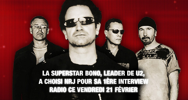 BONO, LEADER DE U2, A CHOISI NRJ POUR SA 1ÈRE INTERVIEW RADIO VENDREDI 21/02